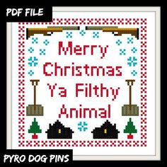 Merry Christmas Ya Filthy Animal Pattern/PDF  'Home by PyroDogPins