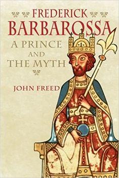 Amazon.com: Frederick Barbarossa: The Prince and the Myth (9780300122763): John Freed: Books