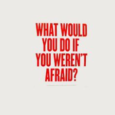 """What would you do if you weren't afraid?"" from Who Moved My Cheese by Spencer Johnson and Kenneth Blanchard  #business #inspiration #quotes"