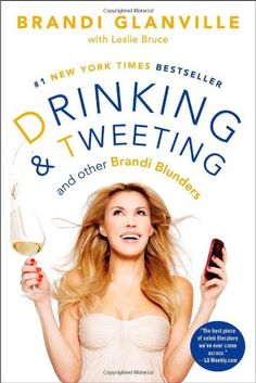 Drinking and Tweeting: And Other Brandi Blunders by Brandi Glanville. (I have a feeling this may be a really funny read).