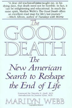 The Good Death: The New American Search to Reshape the End of Life by Marilyn Webb. $27.00. Author: Marilyn Webb. Publisher: Bantam; Bantam Trade Ed edition (February 2, 1999)