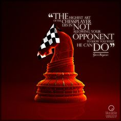 """The highest art of the chessplayer lies in not allowing your opponent to show you what he can do"" Garri Kasparov"