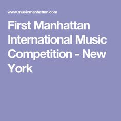 """""""Manhattan International Music Competition"""" is designed to discover artists of outstanding personality and provide awards that can launch international carriers Music Competition, Manhattan, New York, New York City, Nyc"""