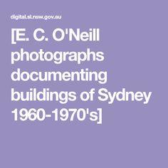 [E. C. O'Neill photographs documenting buildings of Sydney 1960-1970's]