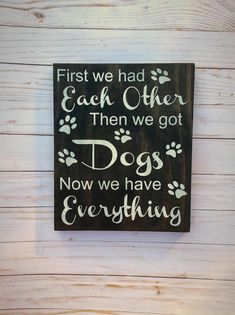 This funny dog sign First we had each other, then we got dogs, now we have everything , measures 10 x 11 and would make the perfect dog gift for Christmas or a Funny Dog Signs, Dog Quotes Funny, Funny Dogs, The Perfect Dog, Dog Rooms, Dog Crafts, Dog Love, Christmas Gifts, Birthday