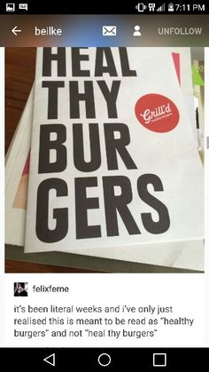 Heal Thy Burgers Omg I was looking at the picture for ages before reading the comment trying to work out what it said