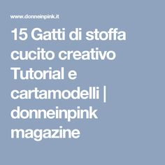 15 Gatti di stoffa cucito creativo Tutorial e cartamodelli    donneinpink magazine