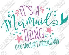 It's A Mermaid Thing (You Wouldn't Understand) Custom DIY Iron On Vinyl Shirt Decal Cutting File in SVG, EPS, DXF, JPG, and PNG Format for Cricut, Silhouette, and Brother ScanNCut Cutting Machines