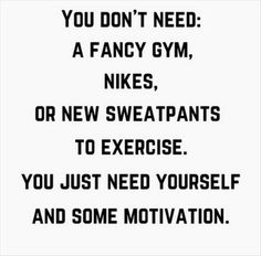 Just need Yourself and some motivation