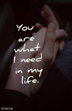 You Are What I Need In My Life love love quotes quotes couples quote in love love quote relationship quotes instagram quotes love picture quotes love quotes for her instagram love quotes sexy love quotes romantic love quotes best love quotes