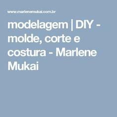 modelagem   DIY - molde, corte e costura - Marlene Mukai