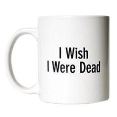 Wish I Were Dead Mug Funny Onion Mug, Novelty Mug, Funny Novelties at The Onion Store
