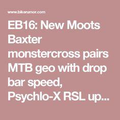 EB16: New Moots Baxter monstercross pairs MTB geo with drop bar speed, Psychlo-X RSL updated - Bikerumor