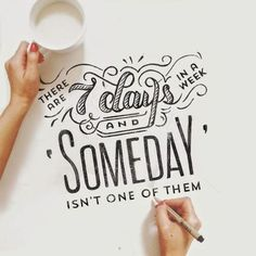 this week we're making someday, today
