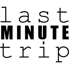 Last Minute Trip text ❤ liked on Polyvore featuring phrase, quotes, saying and text