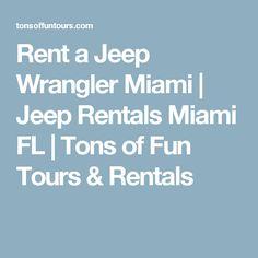 Rent a Jeep Wrangler Miami | Jeep Rentals Miami FL | Tons of Fun Tours & Rentals