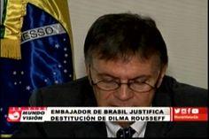 El Embajador De Brasil En El País Justifica Destitución De Dilma Rousseff