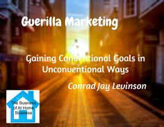 Guerilla Marketing  / Gaining Conventional Goals in Unconventional Ways  / Conrad Jay Levinson at http://thebusinessofathomebusiness.com/resources