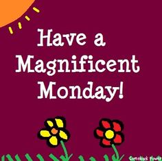 Have a magnificent Monday! via Comeback Power at www.Facebook.com/CancerDuckIt and www.ComebackPower.com