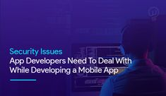 What are the top security issues you need to deal with while developing mobile application? Let's find out as we go in detail about it.