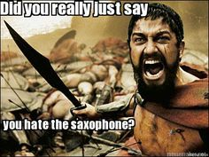 Meme Maker - Did you really just say you hate the saxophone?