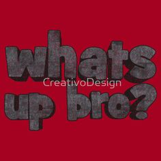 Whats+up+bro?