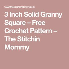 3 Inch Solid Granny Square – Free Crochet Pattern – The Stitchin Mommy