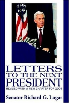 It's written by a great Hoosier, so you know it'll be good - LETTERS TO THE NEXT PRESIDENT by Senator Richard G. Lugar