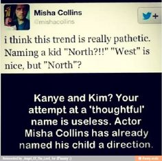 Misha Collins everyone <-- At least Misha's kid can pretend that his name is short for something normal like Wesley, but what could North be short for? Northly??