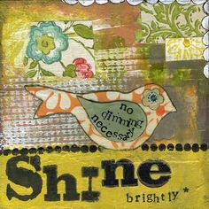SHINE BRIGHTLY (no dimming necessary). Mixed media art. Patchwork collage painting. Soul. Inspired.