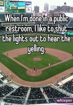 When I'm done in a public restroom, I like to shut the lights out to hear the yelling.