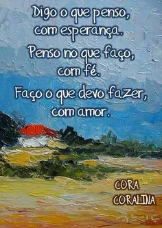 I say what I think, with hope. I think of what I do, with faith. Words Quotes, Life Quotes, Sayings, Portuguese Quotes, Therapy Quotes, Latin Words, Start Ups, E-mail Marketing, Love Messages
