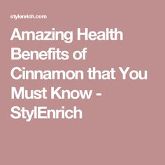 Amazing Health Benefits of Cinnamon that You Must Know - StylEnrich