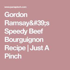 Gordon Ramsay's Speedy Beef Bourguignon Recipe | Just A Pinch