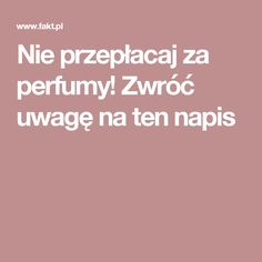 Nie przepłacaj za perfumy! Zwróć uwagę na ten napis