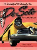 It's Delightful! It's Delovely! It's... DeSoto Automobiles.   In between DeSoto's introduction in 1928 and its demise in 1961 would come 32 years of wonderful styling, bright colors, and power to spare.  - Click on book image for details.