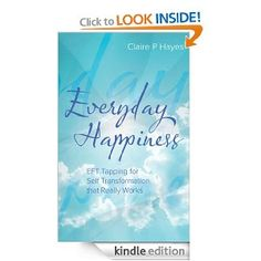 Everyday Happiness: EFT Tapping for Self Transformation that Really Works by Claire P Hayes (non fiction/self help).