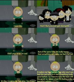 South Park - Butters on breakups! Weirdly enough, this is going on my Words of Wisdom board because this is amazing.