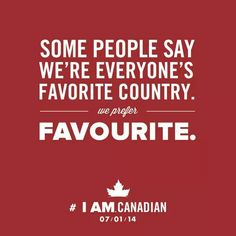 Some people say we're everyone's 'favorite' country. We prefer 'favourite'. I am Canadian Canadian Memes, Canadian Things, I Am Canadian, Canadian Girls, Canadian Humour, Canadian Food, Canada Funny, Canada Eh, Canada Jokes