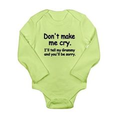 Dont Make Me Cry. Ill Tell My Grammy And Youll Be on CafePress.com