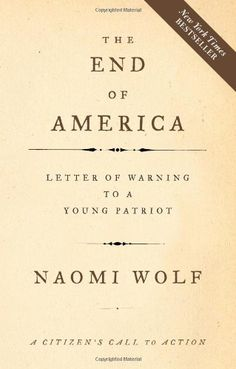 The End of America: Letter of Warning to a Young Patriot by Naomi Wolf, http://www.amazon.com/dp/1933392797/ref=cm_sw_r_pi_dp_BevJrb19PF4AY