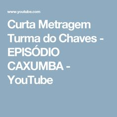 Curta Metragem Turma do Chaves - EPISÓDIO CAXUMBA - YouTube
