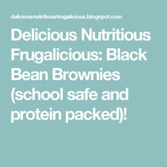 Delicious Nutritious Frugalicious: Black Bean Brownies (school safe and protein packed)!