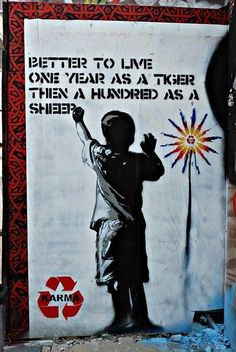"#art #message #quote ""Better to live one year as a tiger than a hundred as a sheep"""