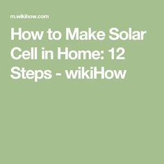 How to Make Solar Cell in Home: 12 Steps - wikiHow