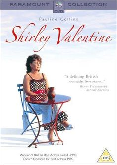 Shirley Valentine - this film came into my life at exactly the right moment.