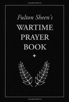 Fulton Sheen's Wartime Prayer Book by Fulton J. Sheen http://smile.amazon.com/dp/1928832652/ref=cm_sw_r_pi_dp_8bjcxb1HJBW4P
