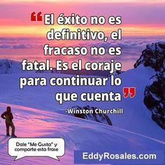 El exito no es definitivo el fracaso no es fatal. Es el corage para continuar lo que cuenta. www.eddyrosales.com #PersonalBranding