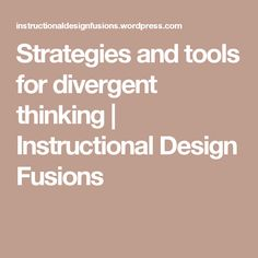 Strategies and tools for divergent thinking | Instructional Design Fusions