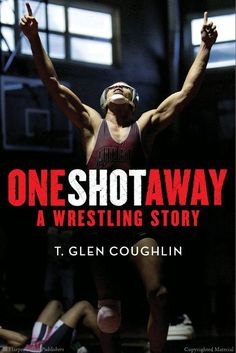 One Shot Away: A Wrestling Story by T. Glen Coughlin It's senior year and the last season for Diggy, Jimmy, and Trevor on the Molly Pitcher High School varsity wrestling team. And they all want the same thing: to win.